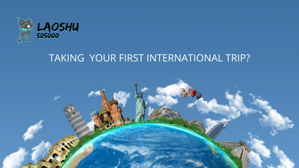 TAKING YOUR FIRST INTERNATIONAL TRIP?